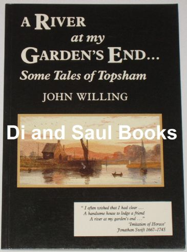 A River at my Garden's End... Some Tales of Topsham, by John Willing